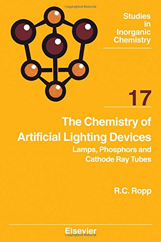 The Chemistry of Artificial Lighting Devices: Lamps, Phosphors and Cathode Ray Tubes (Volume 17) (Studies in Inorganic Chemistry, Volume 17)