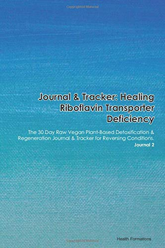 Journal & Tracker: Healing Riboflavin Transporter Deficiency Neuronopathy: The 30 Day Raw Vegan Plant-Based Detoxification & Regeneration Journal & Tracker for Reversing Conditions. Journal 2
