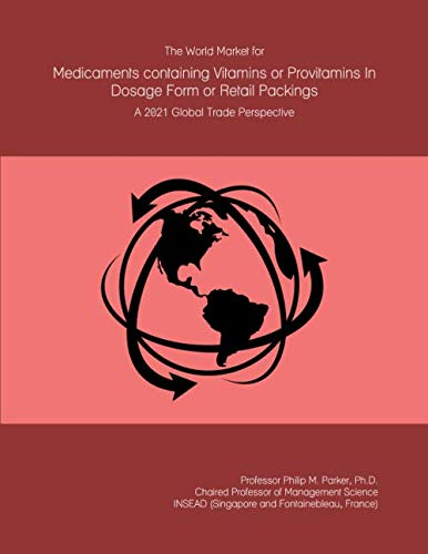 The World Market for Medicaments containing Vitamins or Provitamins In Dosage Form or Retail Packings: A 2021 Global Trade Perspective